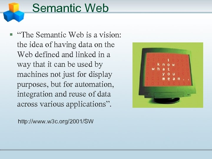 "Semantic Web § ""The Semantic Web is a vision: the idea of having data"