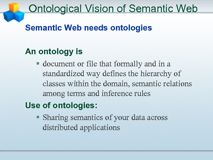 Ontological Vision of Semantic Web needs ontologies An ontology is § document or file