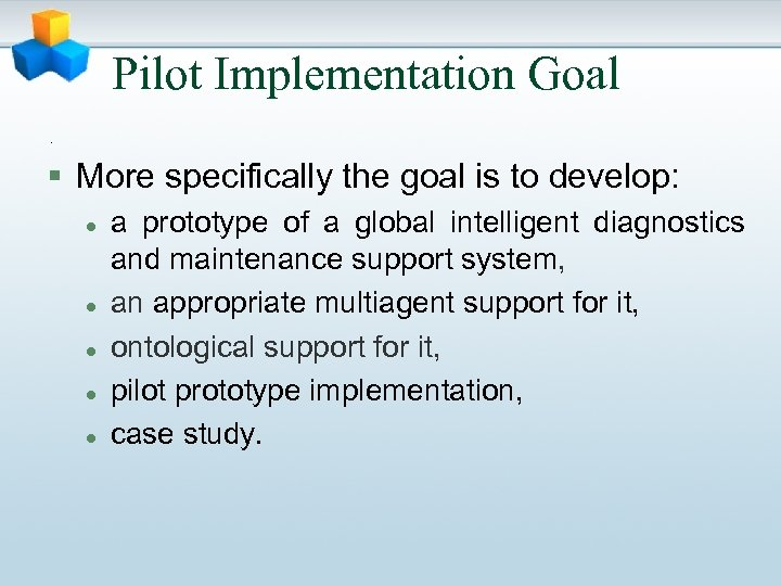 Pilot Implementation Goal . § More specifically the goal is to develop: l l