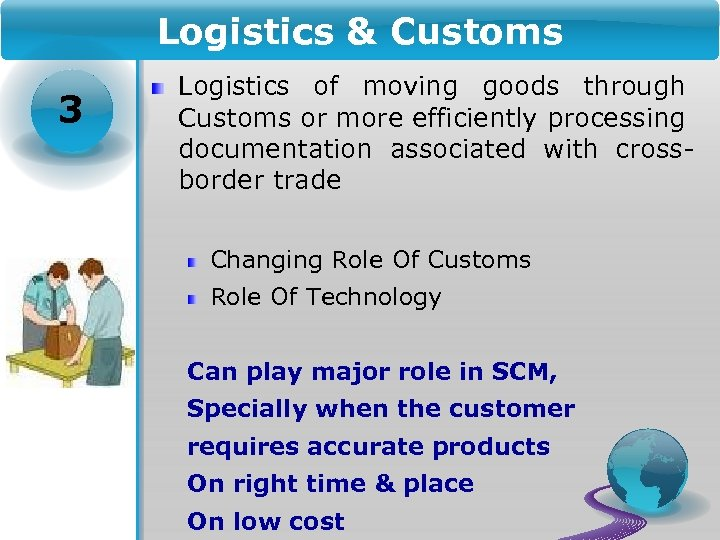 Logistics & Customs 3 Logistics of moving goods through Customs or more efficiently processing