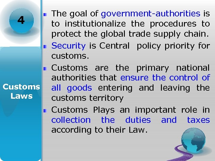 4 Customs Laws The goal of government-authorities is to institutionalize the procedures to protect