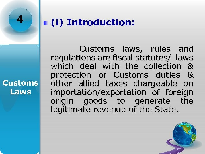 4 Customs Laws (i) Introduction: Customs laws, rules and regulations are fiscal statutes/ laws