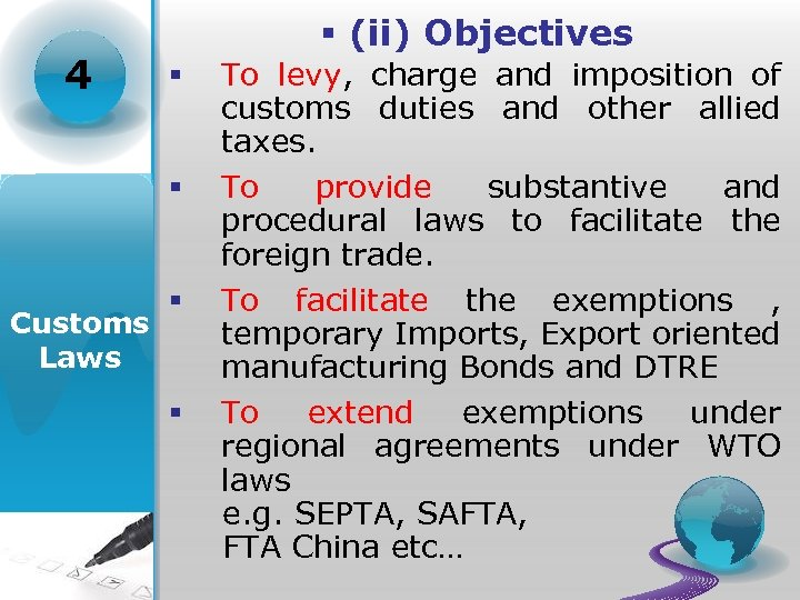 4 § (ii) Objectives § § Customs Laws § § To levy, charge and