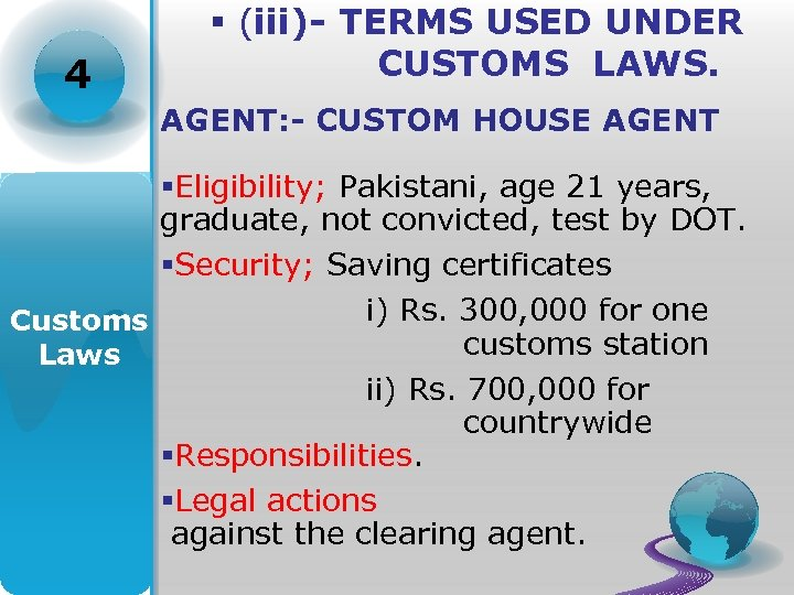 4 § (iii)- TERMS USED UNDER CUSTOMS LAWS. AGENT: - CUSTOM HOUSE AGENT §Eligibility;