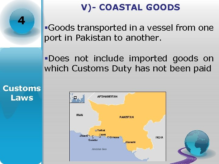 V)- COASTAL GOODS 4 §Goods transported in a vessel from one port in Pakistan