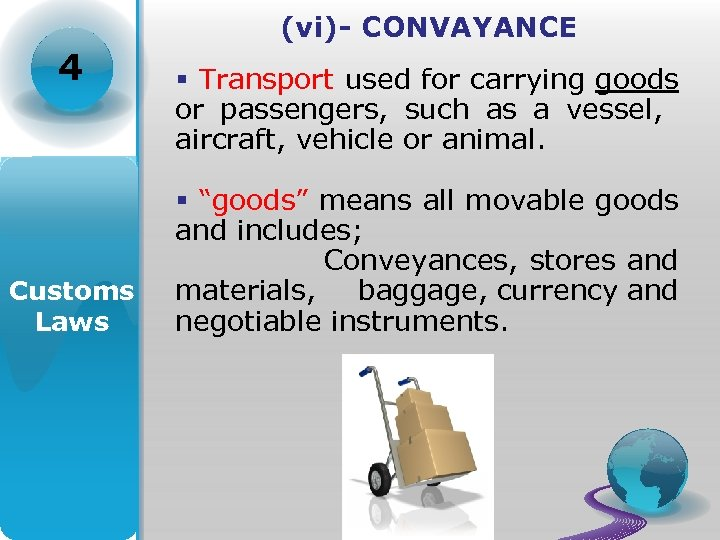 (vi)- CONVAYANCE 4 Customs Laws § Transport used for carrying goods or passengers, such