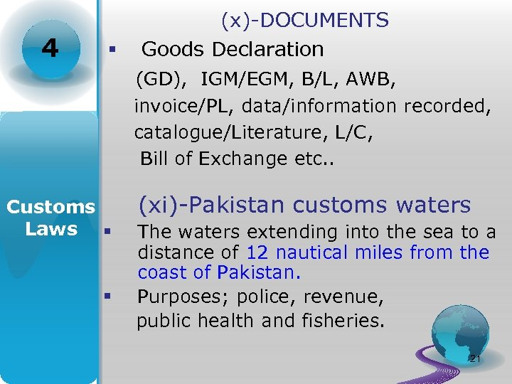 4 § (x)-DOCUMENTS Goods Declaration (GD), IGM/EGM, B/L, AWB, invoice/PL, data/information recorded, catalogue/Literature, L/C,