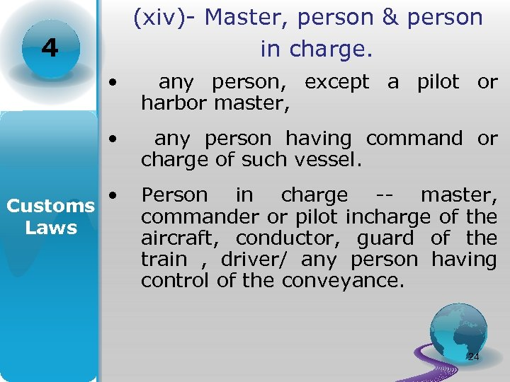 (xiv)- Master, person & person in charge. 4 • • Customs Laws any person,