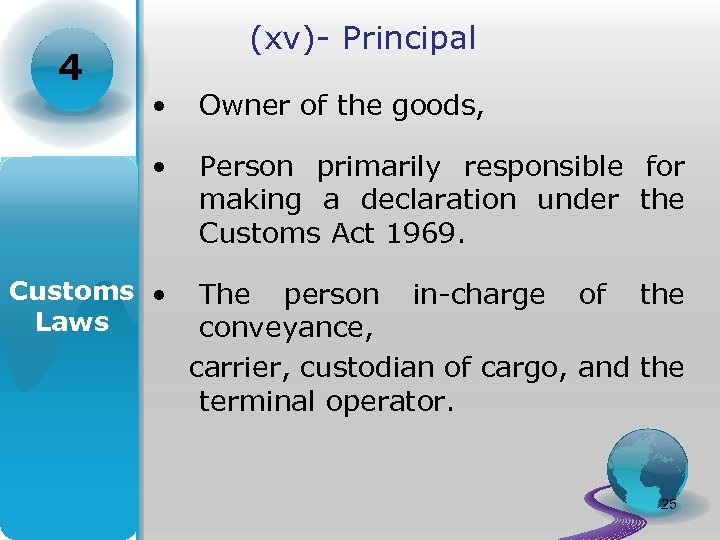 4 (xv)- Principal • Owner of the goods, • Person primarily responsible for making