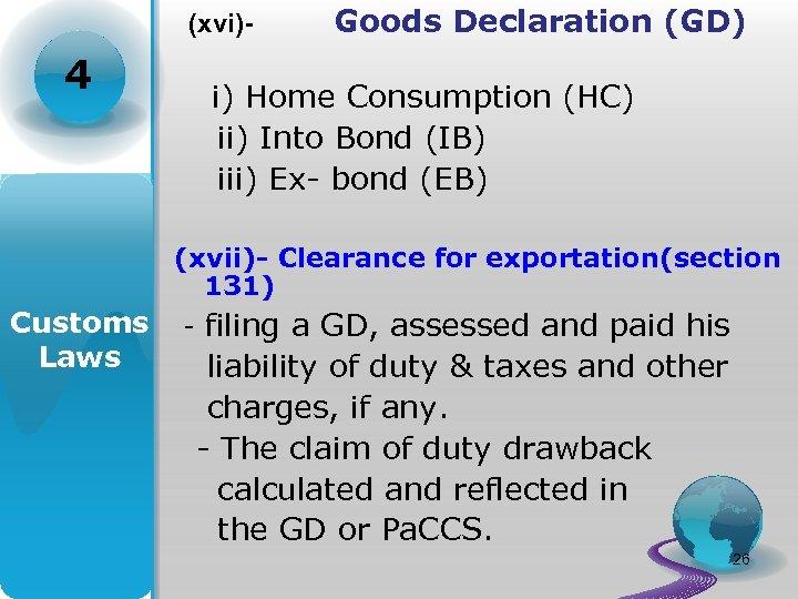 (xvi)- 4 Goods Declaration (GD) i) Home Consumption (HC) ii) Into Bond (IB) iii)
