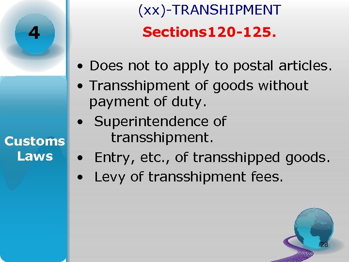 (xx)-TRANSHIPMENT 4 Sections 120 -125. • Does not to apply to postal articles. •