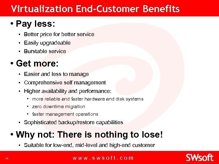 Virtualization End-Customer Benefits • Pay less: ▪ Better price for better service ▪ Easily
