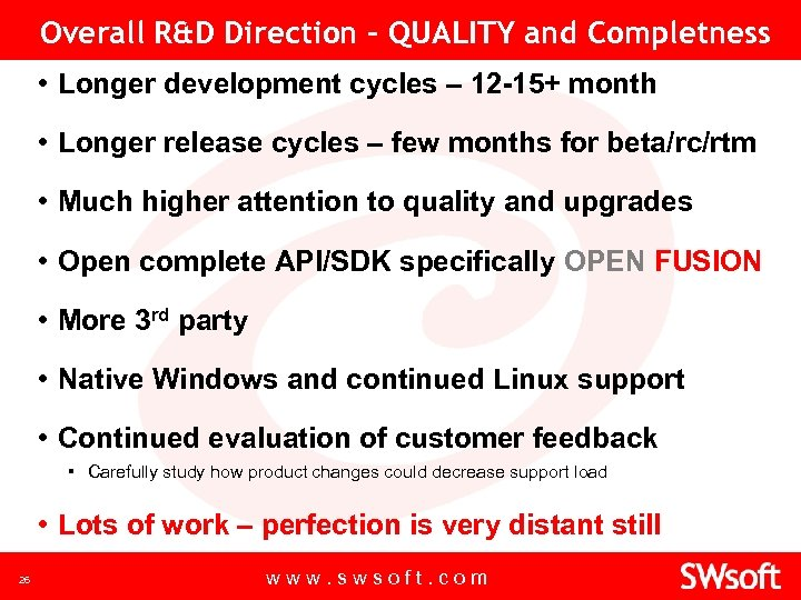 Overall R&D Direction – QUALITY and Completness • Longer development cycles – 12 -15+