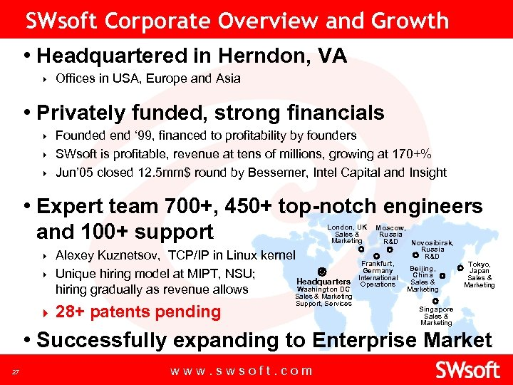 SWsoft Corporate Overview and Growth • Headquartered in Herndon, VA } Offices in USA,