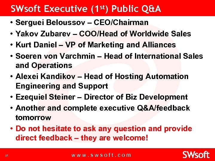 SWsoft Executive (1 st) Public Q&A • • 37 Serguei Beloussov – CEO/Chairman Yakov