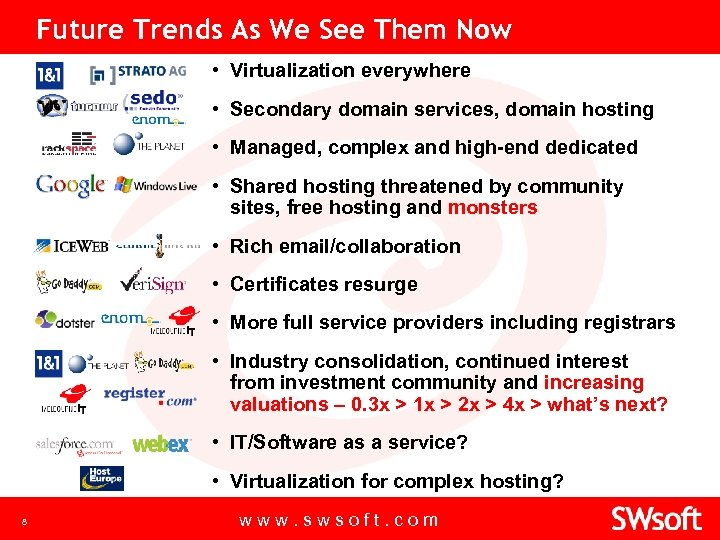 Future Trends As We See Them Now • Virtualization everywhere • Secondary domain services,