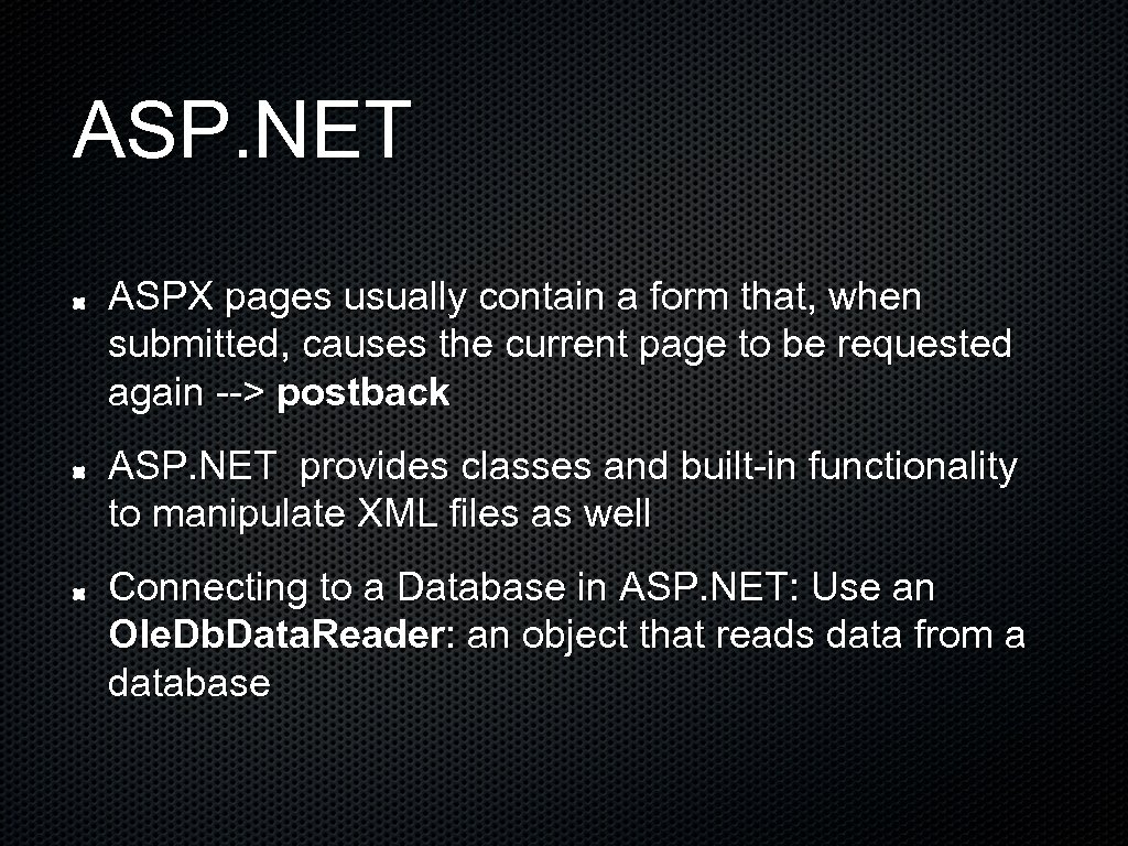 ASP. NET ASPX pages usually contain a form that, when submitted, causes the current