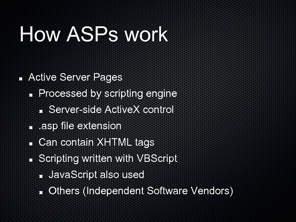 How ASPs work Active Server Pages Processed by scripting engine Server-side Active. X control.