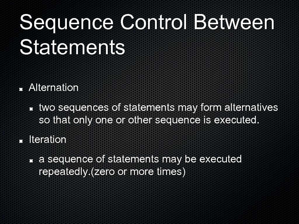 Sequence Control Between Statements Alternation two sequences of statements may form alternatives so that