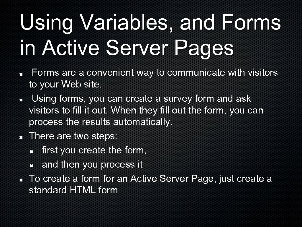 Using Variables, and Forms in Active Server Pages Forms are a convenient way to