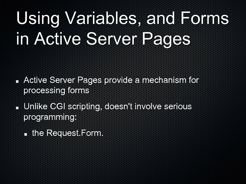 Using Variables, and Forms in Active Server Pages provide a mechanism for processing forms