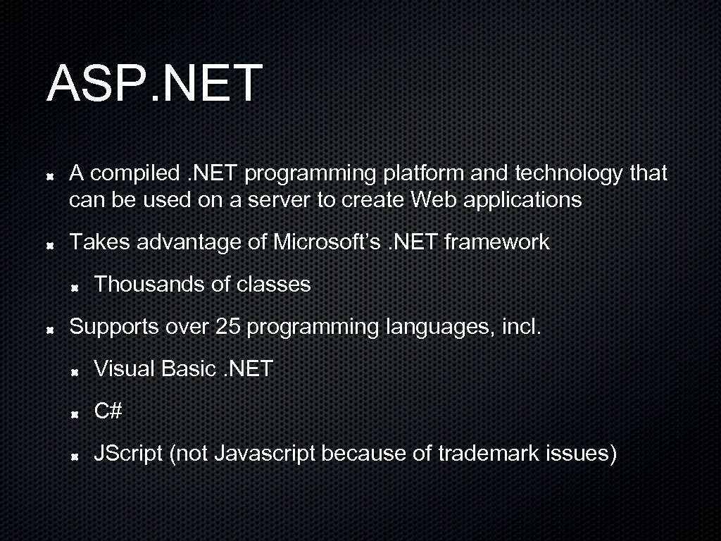 ASP. NET A compiled. NET programming platform and technology that can be used on