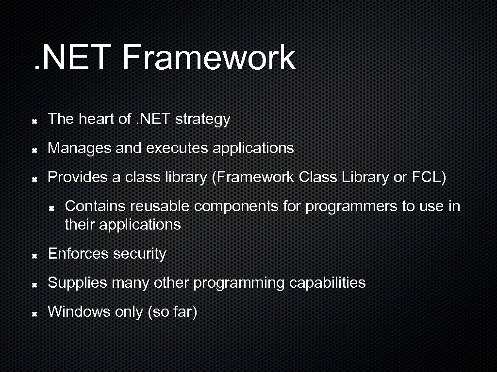 . NET Framework The heart of. NET strategy Manages and executes applications Provides a