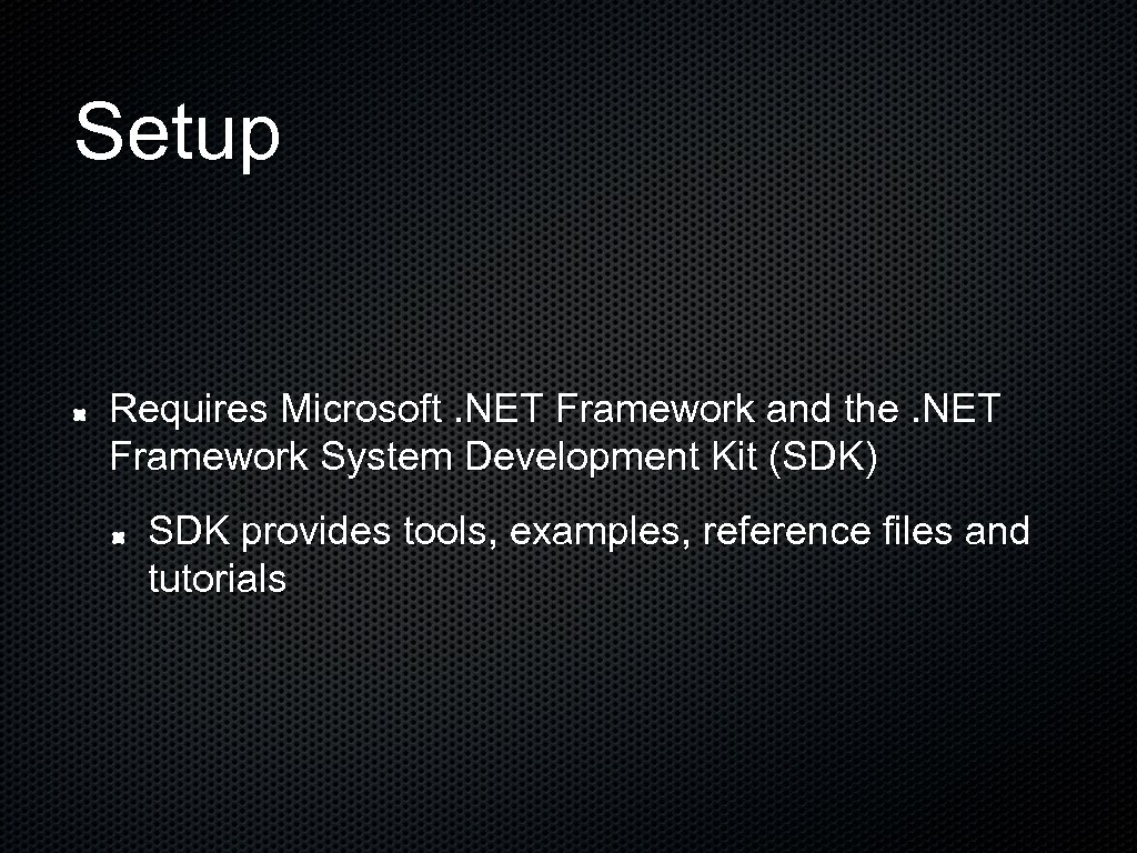 Setup Requires Microsoft. NET Framework and the. NET Framework System Development Kit (SDK) SDK