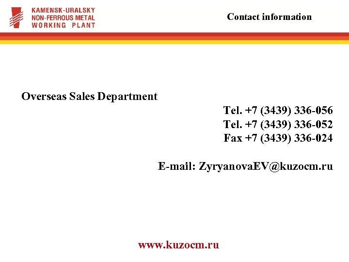 Contact information Overseas Sales Department Tel. +7 (3439) 336 -056 Tel. +7 (3439) 336