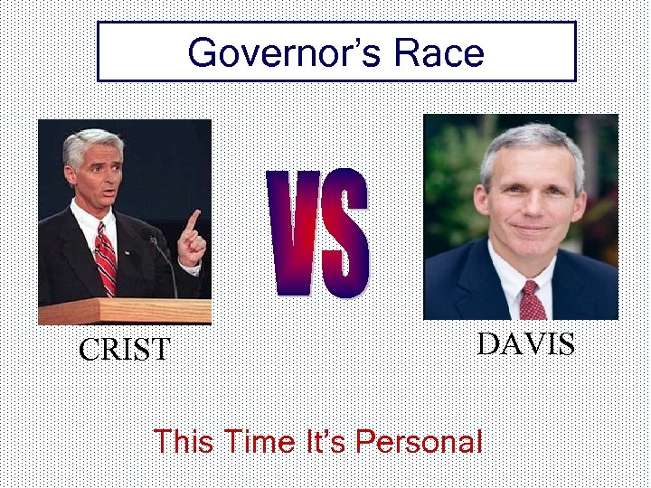 Governor's Race CRIST DAVIS This Time It's Personal