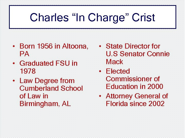 "Charles ""In Charge"" Crist • Born 1956 in Altoona, PA • Graduated FSU in"