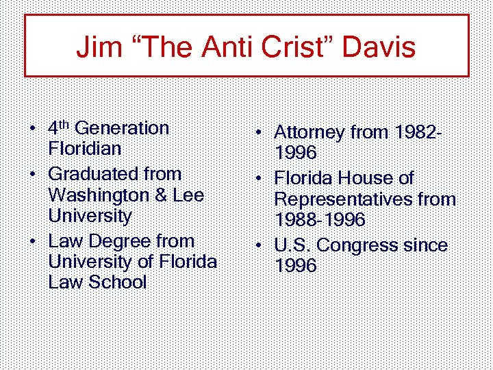 "Jim ""The Anti Crist"" Davis • 4 th Generation Floridian • Graduated from Washington"