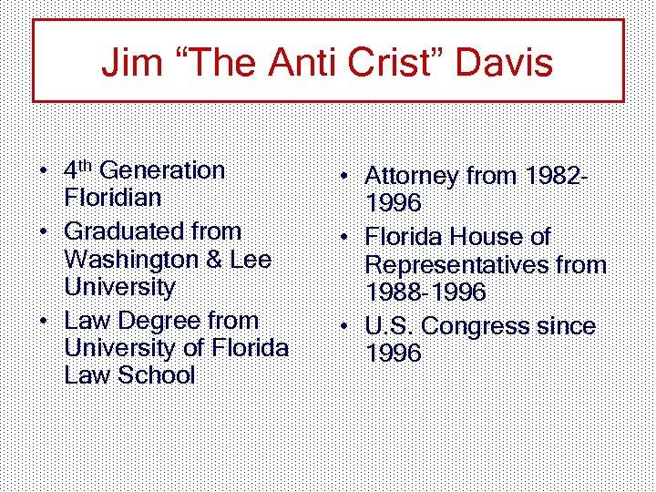 "Jim ""The Anti Crist"" Davis • 4 th Generation Floridian • Graduated from Washington"