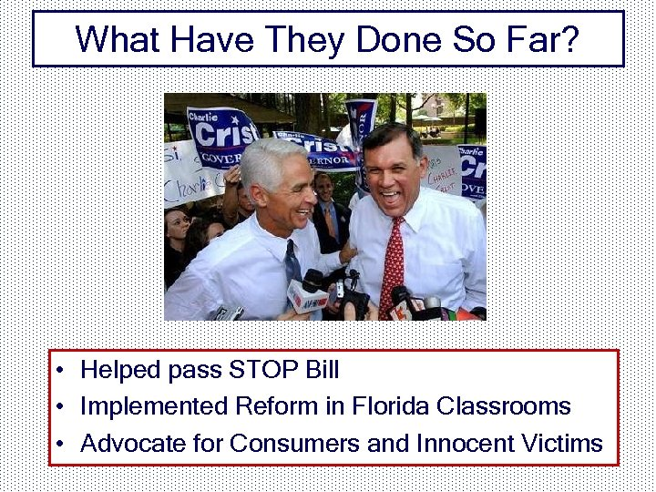 What Have They Done So Far? • Helped pass STOP Bill • Implemented Reform