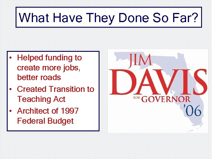 What Have They Done So Far? • Helped funding to create more jobs, better