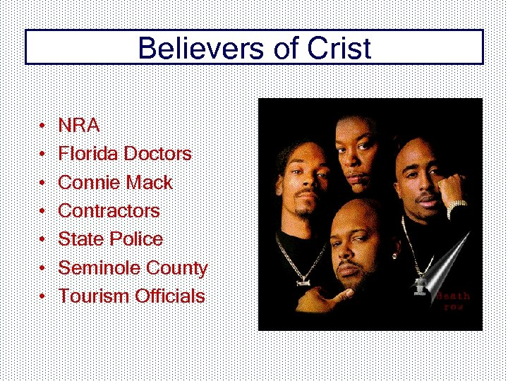 Believers of Crist • • NRA Florida Doctors Connie Mack Contractors State Police Seminole