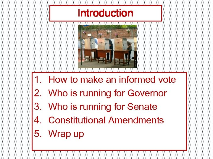 Introduction 1. 2. 3. 4. 5. How to make an informed vote Who is