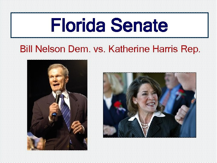Florida Senate Bill Nelson Dem. vs. Katherine Harris Rep.