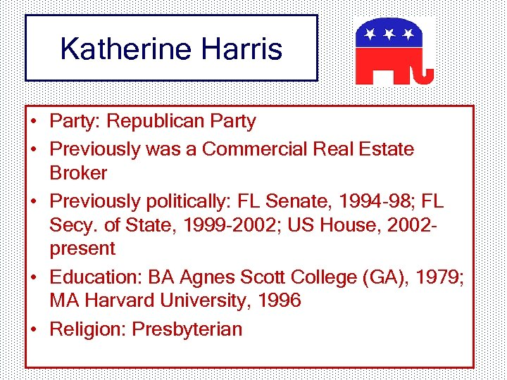 Katherine Harris • Party: Republican Party • Previously was a Commercial Real Estate Broker