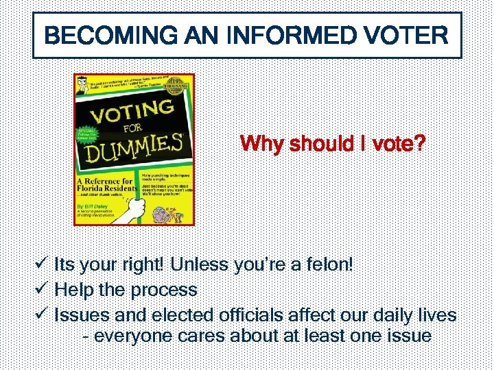 BECOMING AN INFORMED VOTER Why should I vote? ü Its your right! Unless you're