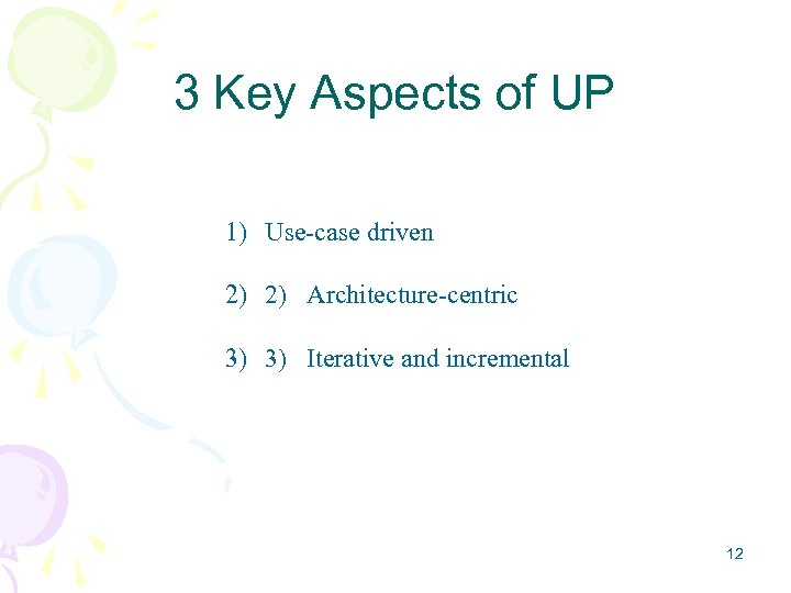 3 Key Aspects of UP 1) Use-case driven 2) 2) Architecture-centric 3) 3) Iterative