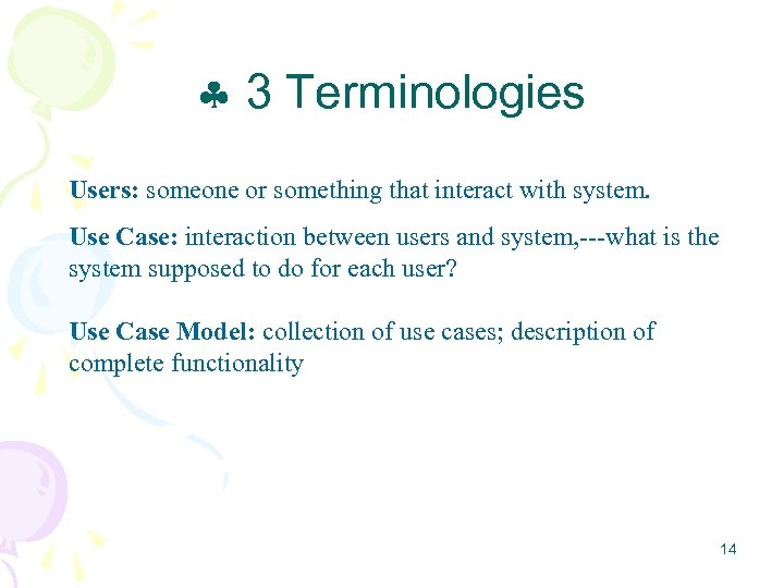 3 Terminologies Users: someone or something that interact with system. Use Case: interaction