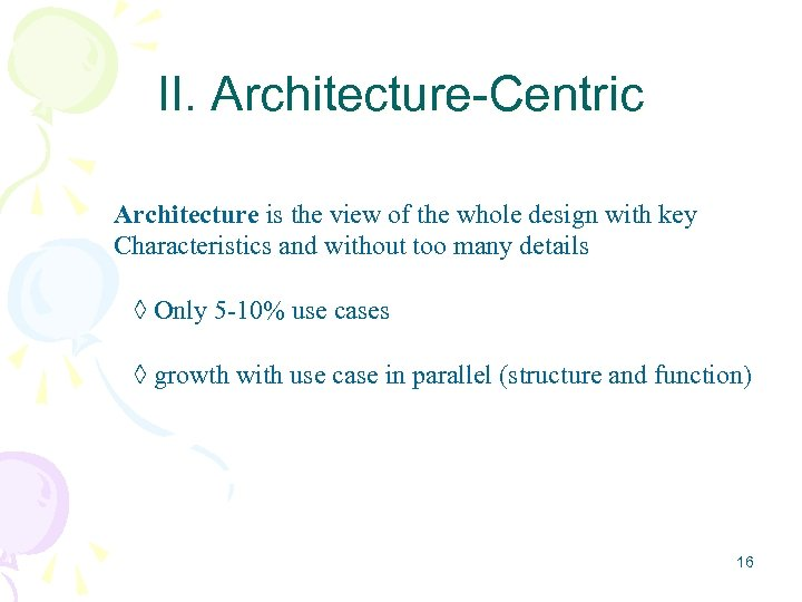 II. Architecture-Centric Architecture is the view of the whole design with key Characteristics and