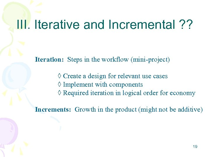 III. Iterative and Incremental ? ? Iteration: Steps in the workflow (mini-project) Create a