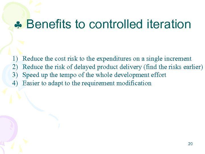 Benefits to controlled iteration 1) 2) 3) 4) Reduce the cost risk to