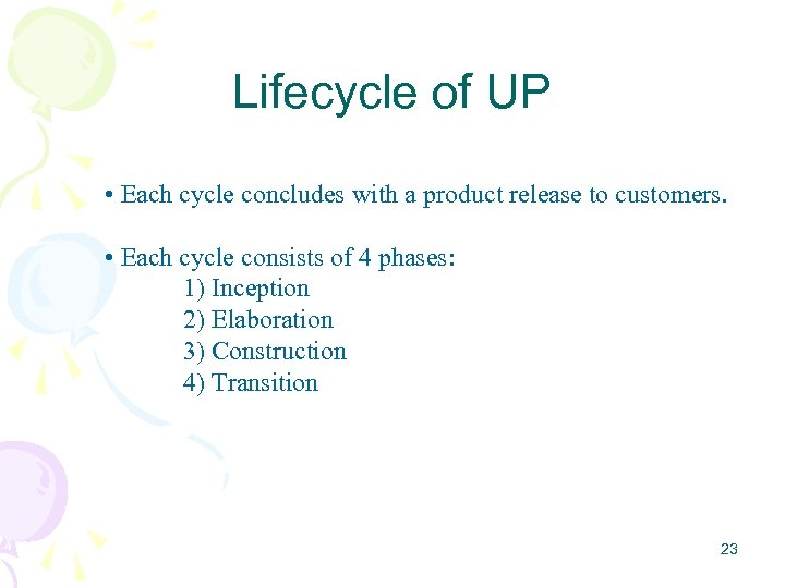 Lifecycle of UP • Each cycle concludes with a product release to customers. •
