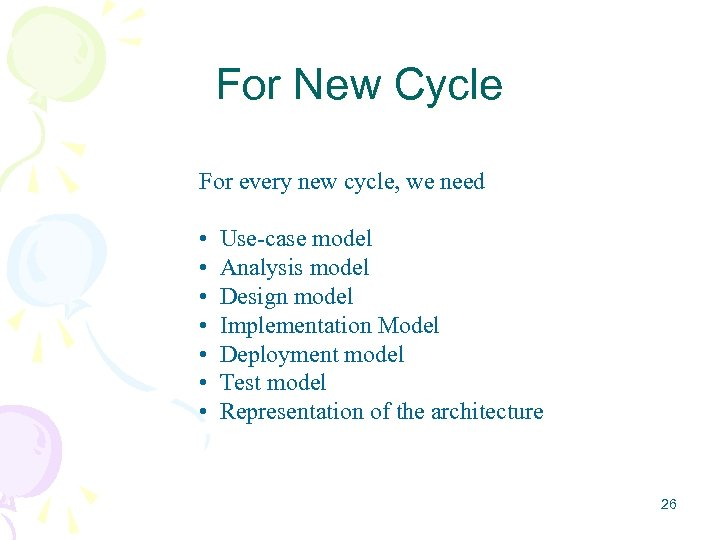 For New Cycle For every new cycle, we need • • Use-case model Analysis