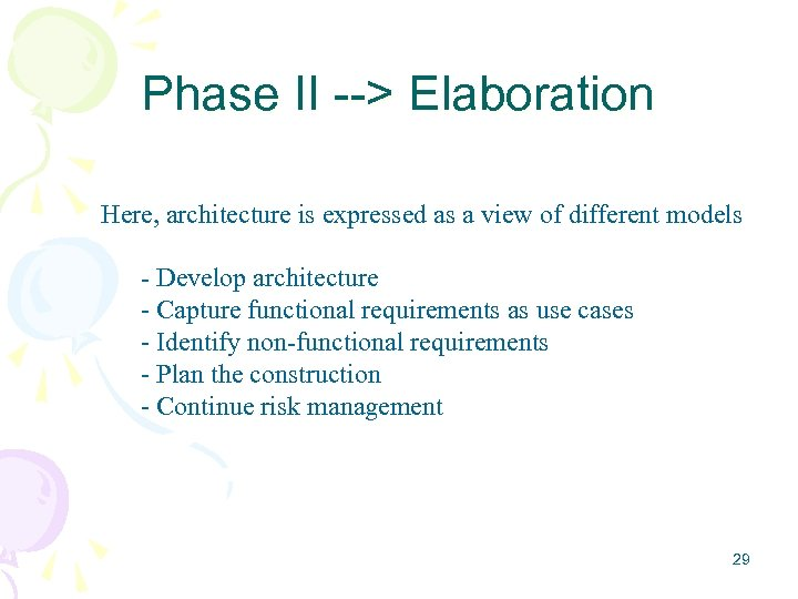 Phase II --> Elaboration Here, architecture is expressed as a view of different models