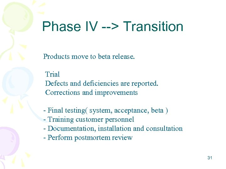 Phase IV --> Transition Products move to beta release. Trial Defects and deficiencies are