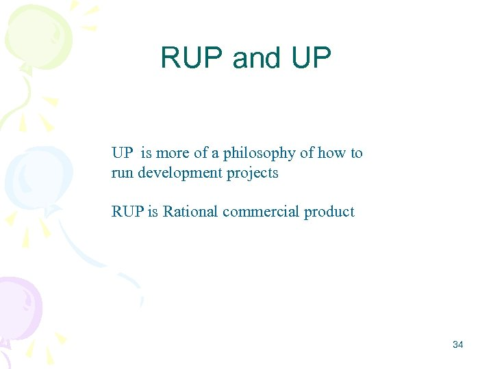 RUP and UP UP is more of a philosophy of how to run development
